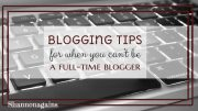 Blogging tips for when you can't be a full-time blogger