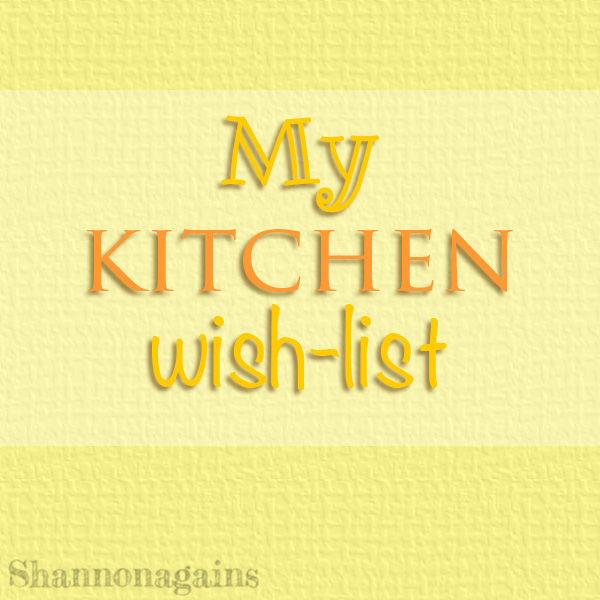 My Kitchen Wish List